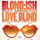 Blond ish feat Mismatch - Love Blind feat Mismatch Original Mix
