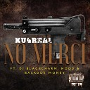 KU4REAL feat Dj Black Charm Hood BackDoe Money - NO MERCI feat Dj Black Charm Hood BackDoe Money