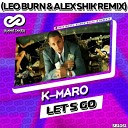 K Maro - Let s Go Alex Shik Leo Burn Radio Edit