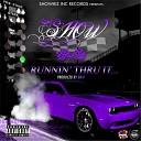 Show - Runnin Thru It