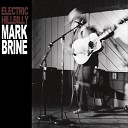 Mark Brine - Last Thing I Want to Hear from You