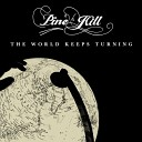 Pine Hill - The World Keeps Turning