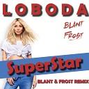 LOBODA - SuperStar (Blant & Frost Radio Remix)
