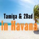 Tamiga & 2Bad - In Havana (feat. 2Bad)