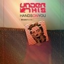Under This - Hands on you