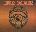 Blues Cousins - What You Want Me To Do
