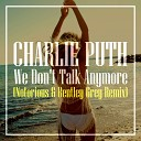 Charlie Puth - We Don't Talk Anymore (Notorious & Bentley Grey Remix)