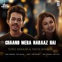 Tony Kakkar Neha Kakkar - Chaand Mera Naraaz Hai