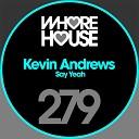 Kevin Andrews - Say Yeah