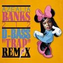D BASS TRAP REM X - Azealia Banks