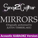 Sing2guitar - Mirrors Originally Performed By Justin Timberlake Acoustic Karaoke Version