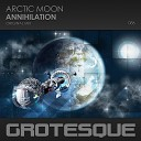 Arctic Moon - Annihilation Original Mix Grotesque