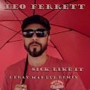 Leo Ferrett - Sick Like It I Fray Man Dub Remix