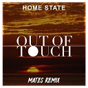 Home State - Out of Touch Mates Remix