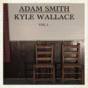 Adam Smith Kyle Wallace - I m on Fire