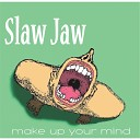 Slaw Jaw - Open Up