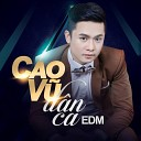Cao Vu - Chang Cuoi Chung Tinh EDM Version