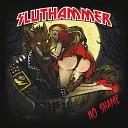 Sluthammer - Lie Cheat Steal Kill