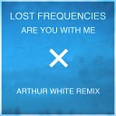 Lost Frequencies - Are You With Me (Arthur White Remix)