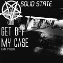 Solid State feat Redhat - Get off My Case Redhat Remix feat Redhat