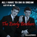 All I Have to Do Is Dream / Let It Be Me (Remastered)