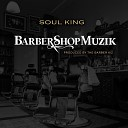 Soul King - Barber Shop Muzik