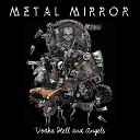 Metal Mirror - Dusk Till Dawn