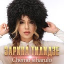 Zarina Tilidze - Chemo siharulo
