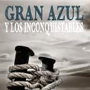 Gran Azul y Los Inconquistables - Cualquier Lugar