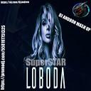 LOBODA - LOBODA - SUPERSTAR ( DJ ANDRON MASH UP) 2018