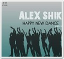 ALEX SHIK - HAPPY NEW DANCE 2013