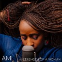 AMI - Strength of a Woman