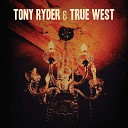 Tony Ryder True West - Lying for the Night