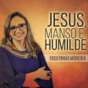 Rogerinha Moreira - Jesus, Manso e Humilde