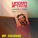 Under This - Hands On You Original Mix