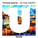 Yvvan Back - In The Party Original Mix