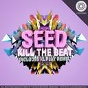 Seed - Kill The Beat Original Mix
