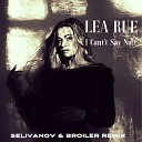 Lea Rue - I Can't Say No! (Selivanov & Broiler Remix)