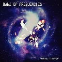 Band of Frequencies - Making It Happen