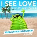 Jonas Blue feat. Joe Jonas - I See Love (Ruslan Rost & Rakurs Radio Edit)