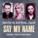 David Guetta Feat Bebe Rexha J Balvin - Say My Name Rakurs Ruslan Rost Radio Edit