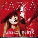 KAZKA - Дива (Glazkov Remix)