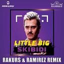 Little Big - Skibidi Rakurs Ramirez Radio Edit