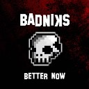 Badniks - Better Now