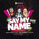 David Guetta feat Bebe Rexha J Balvin - Say My Name SAVIN remix radio edit
