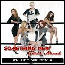 Girls Aloud - Something New DJ LIFE NIK Remix