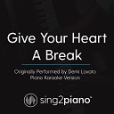 Sing2Piano - Give Your Heart a Break Originally Performed By Demi Lovato Piano Karaoke Version