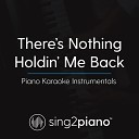 Sing2Piano - There's Nothing Holdin' Me Back (Originally Performed by Shawn Mendes) (Piano Karaoke Version)