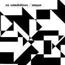 Os Catedraticos / Ataque