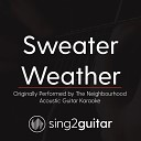 Sing2Guitar - Sweater Weather Originally Performed By The Neighbourhood Acoustic Guitar Karaoke